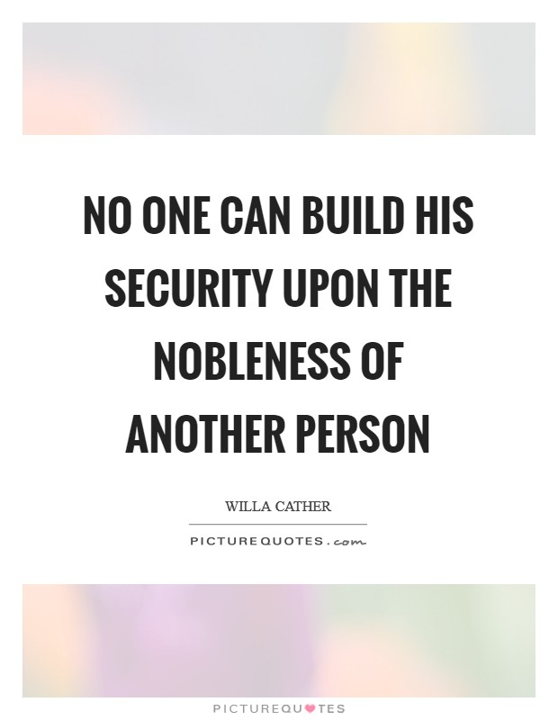 No one can build his security upon the nobleness of another person Picture Quote #1