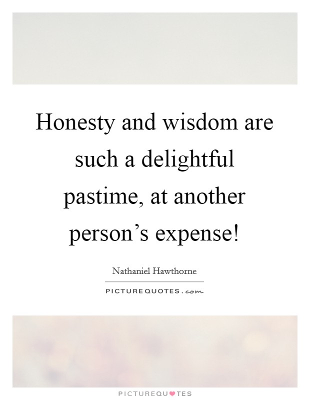 Honesty and wisdom are such a delightful pastime, at another person's expense! Picture Quote #1