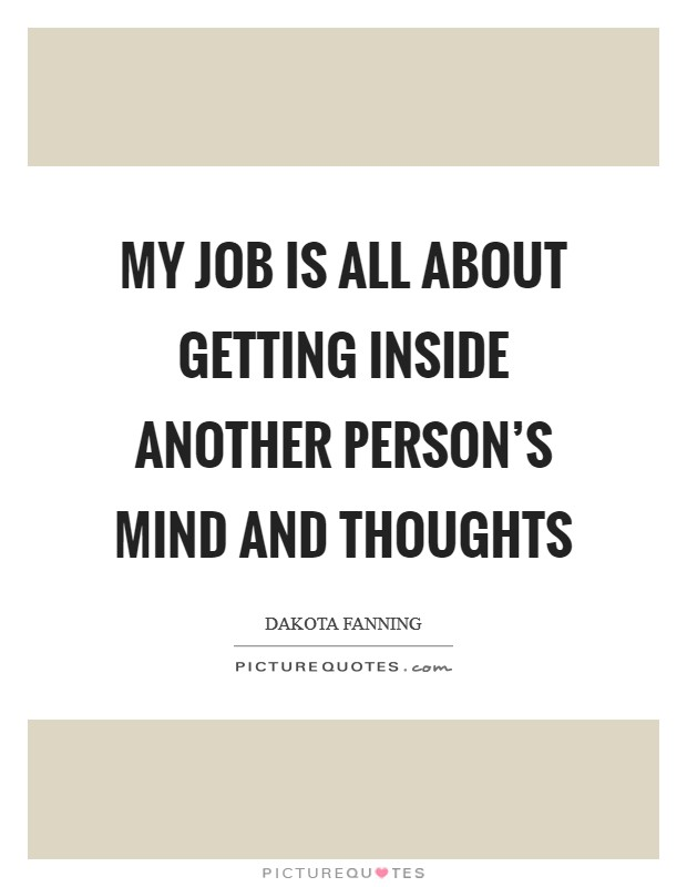 My job is all about getting inside another person's mind and thoughts Picture Quote #1