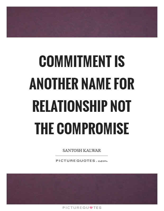 Commitment is another name for relationship not the compromise Picture Quote #1