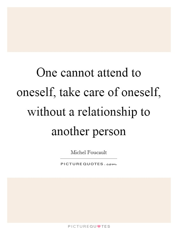 One cannot attend to oneself, take care of oneself, without a relationship to another person Picture Quote #1