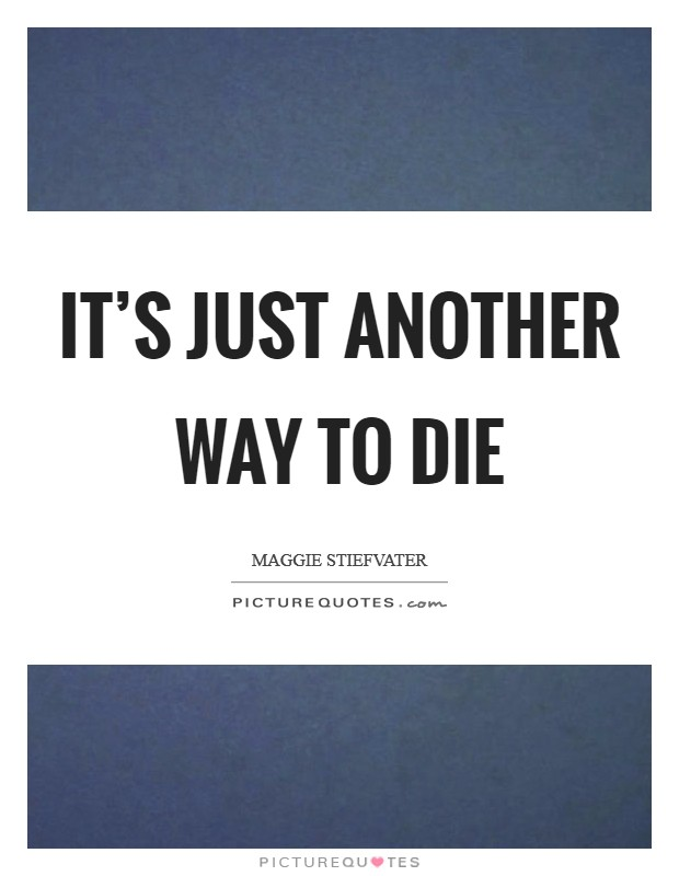 It's just another way to die Picture Quote #1