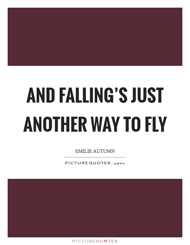 And falling's just another way to fly Picture Quote #1