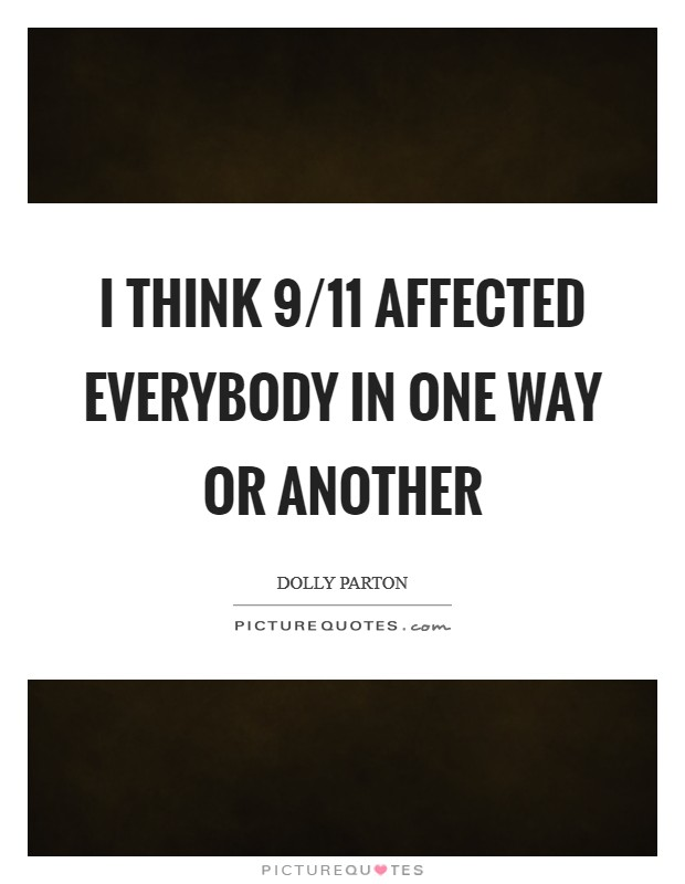 I think 9/11 affected everybody in one way or another Picture Quote #1