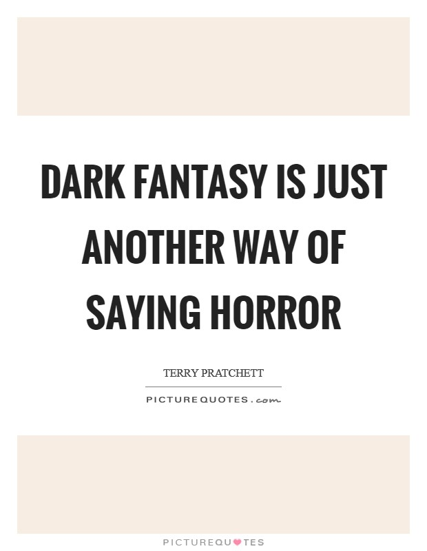 Dark Fantasy is just another way of saying Horror Picture Quote #1
