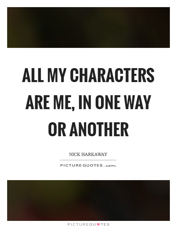 All my characters are me, in one way or another Picture Quote #1