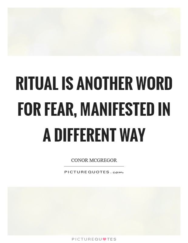 Ritual is another word for fear, manifested in a different way Picture Quote #1