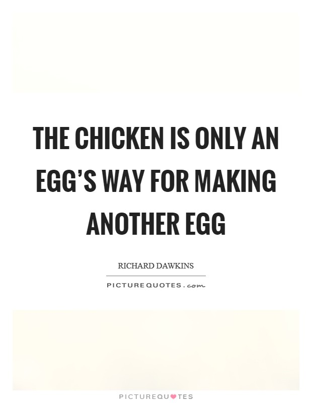 The chicken is only an egg's way for making another egg Picture Quote #1