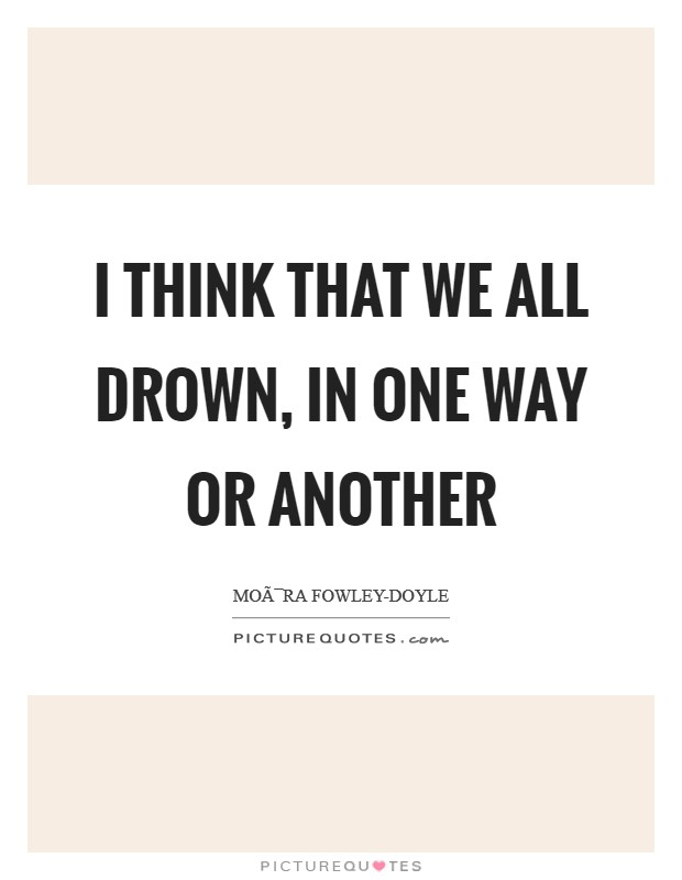 I think that we all drown, in one way or another Picture Quote #1