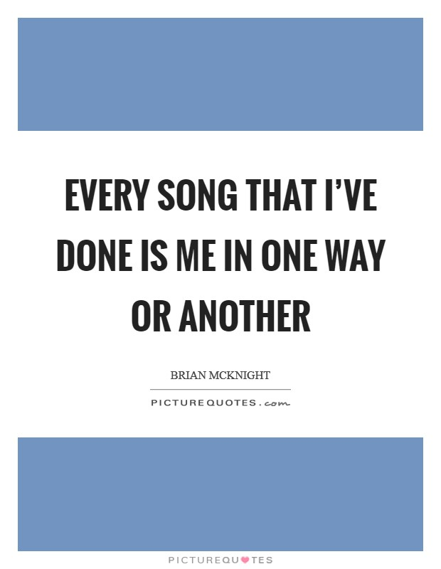 Every song that I've done is me in one way or another Picture Quote #1