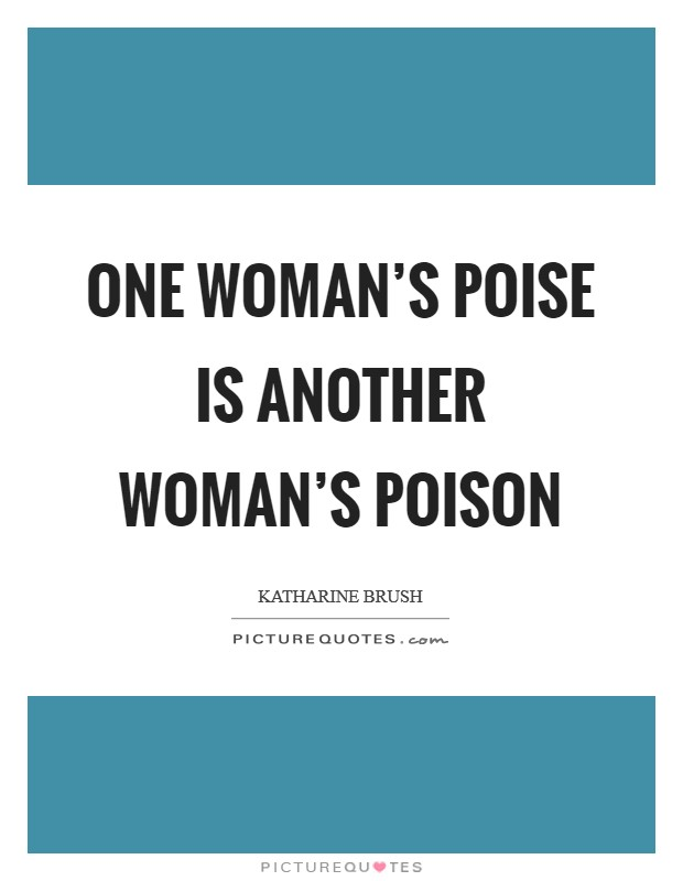 One woman's poise is another woman's poison Picture Quote #1