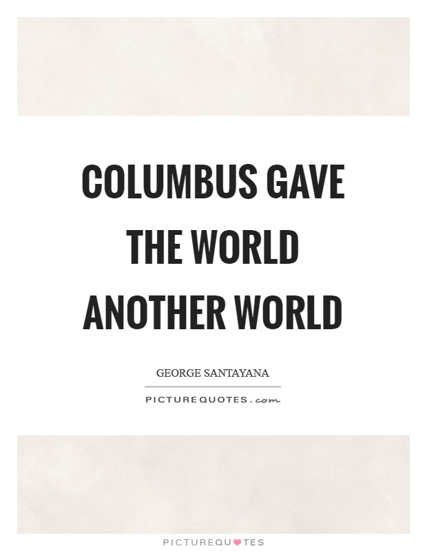 Columbus gave the world another world Picture Quote #1