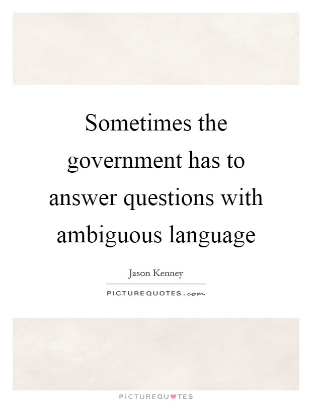 Sometimes the government has to answer questions with ambiguous language Picture Quote #1