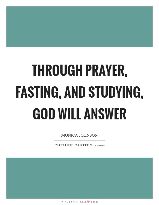 Through prayer, fasting, and studying, God will answer Picture Quote #1