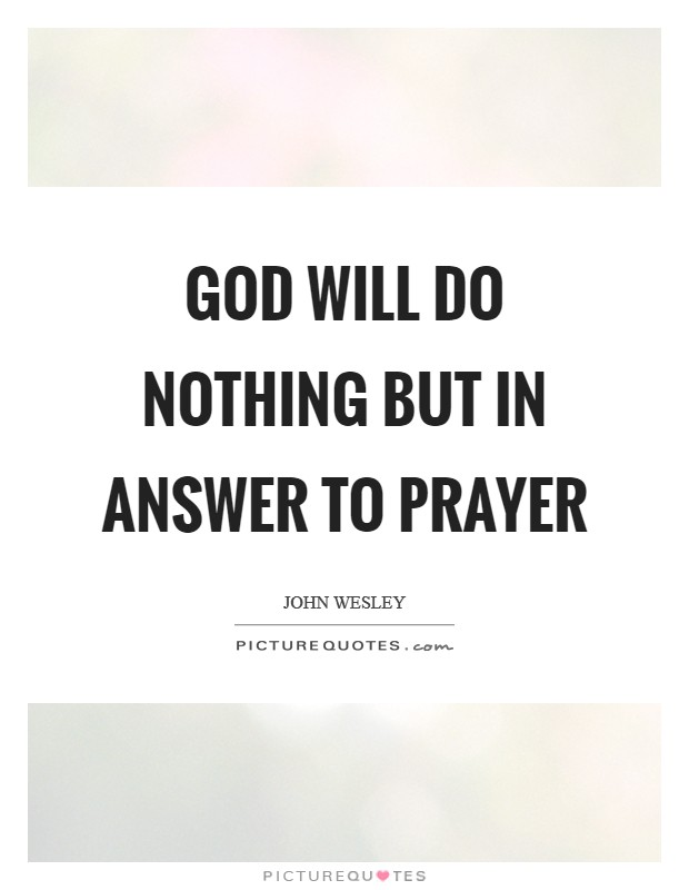 God will do nothing but in answer to prayer Picture Quote #1