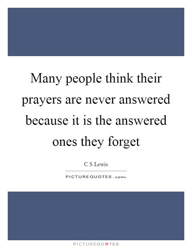 Many people think their prayers are never answered because it is the answered ones they forget Picture Quote #1