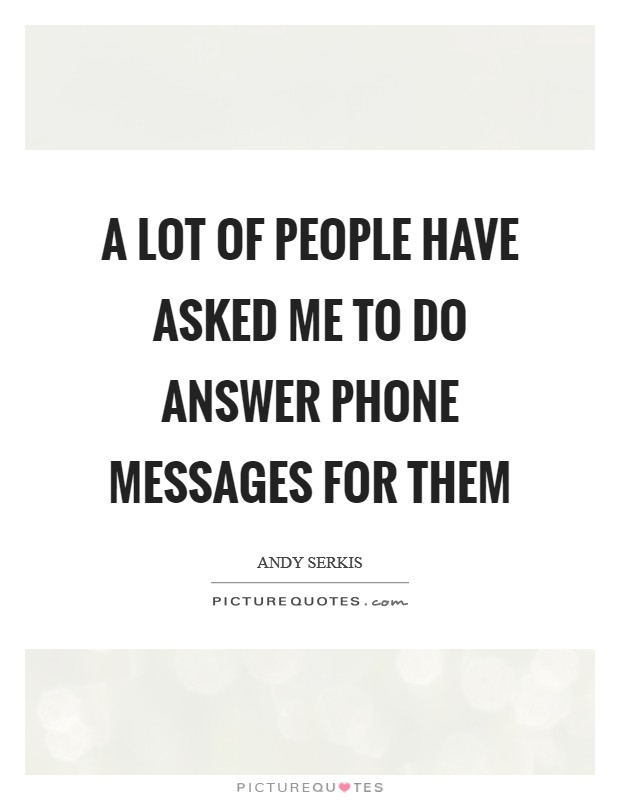 A lot of people have asked me to do answer phone messages for them Picture Quote #1