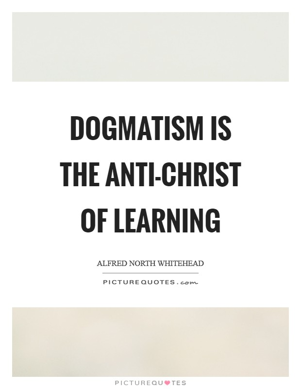 Dogmatism is the anti-Christ of learning Picture Quote #1