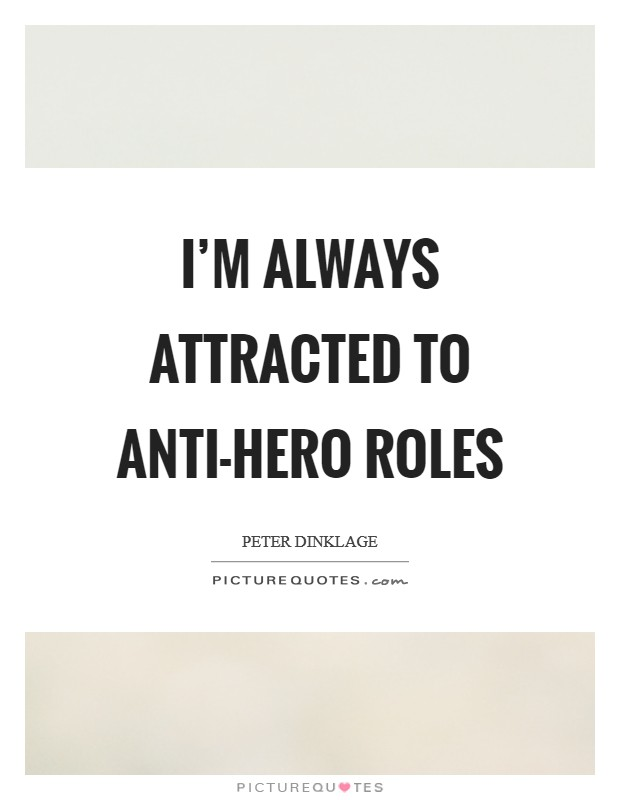 I'm always attracted to anti-hero roles Picture Quote #1