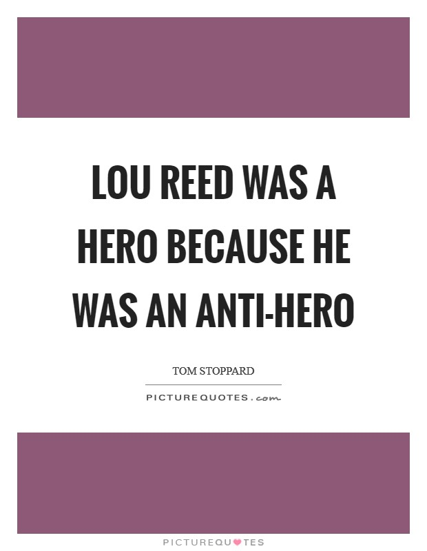 Lou Reed was a hero because he was an anti-hero Picture Quote #1