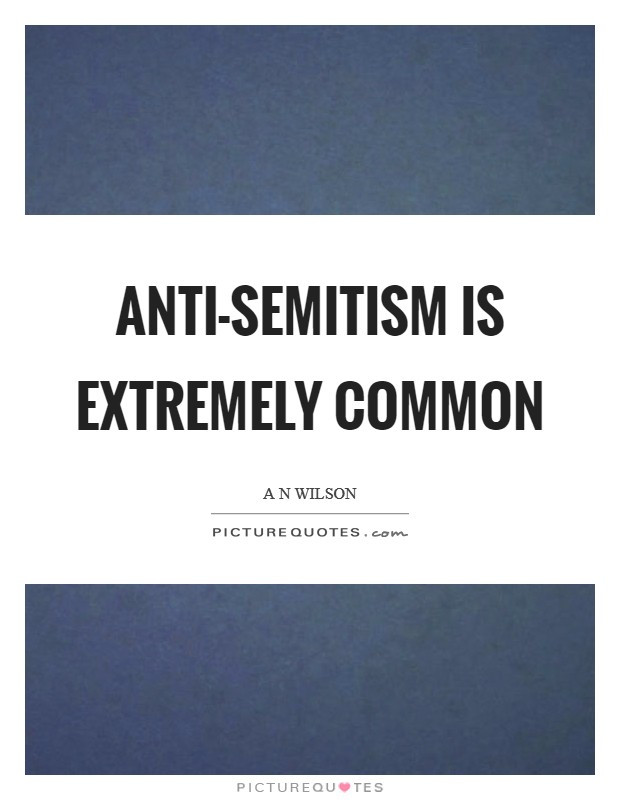 Anti-Semitism is extremely common Picture Quote #1