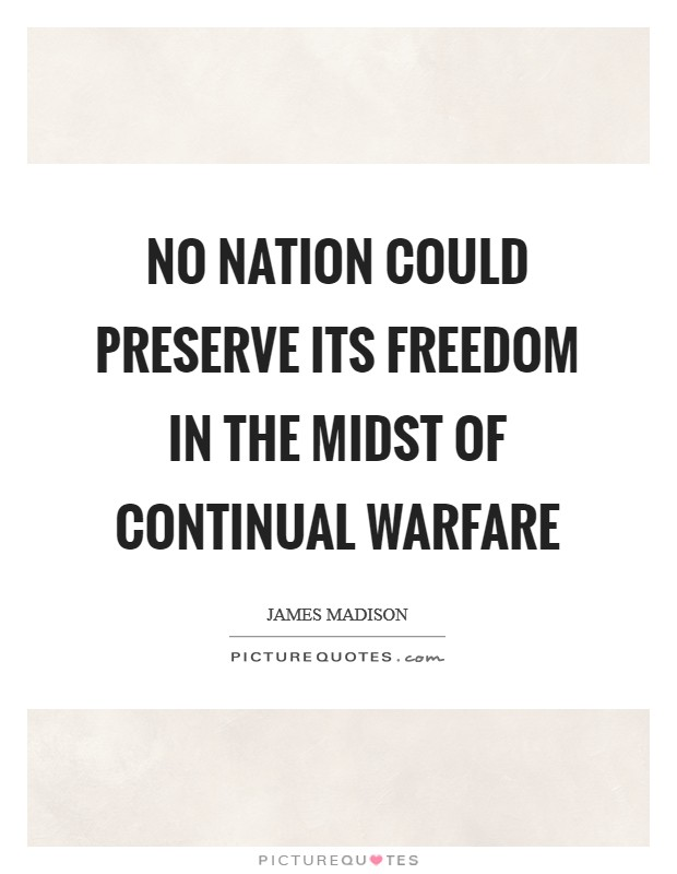 No nation could preserve its freedom in the midst of continual warfare Picture Quote #1