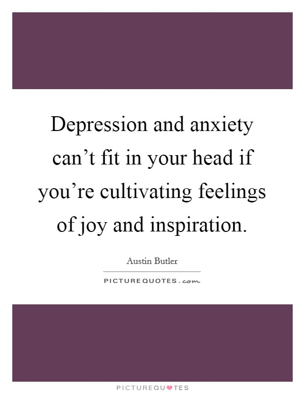 depression and anxiety can t fit in your head if you re