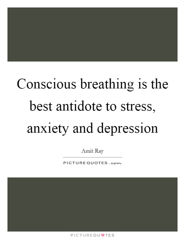 Conscious breathing is the best antidote to stress, anxiety and depression Picture Quote #1