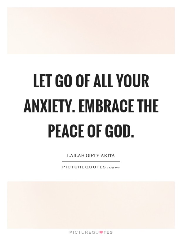 Let go of all your anxiety. Embrace the peace of God Picture Quote #1