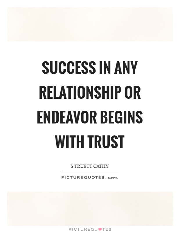 Success in any relationship or endeavor begins with trust Picture Quote #1