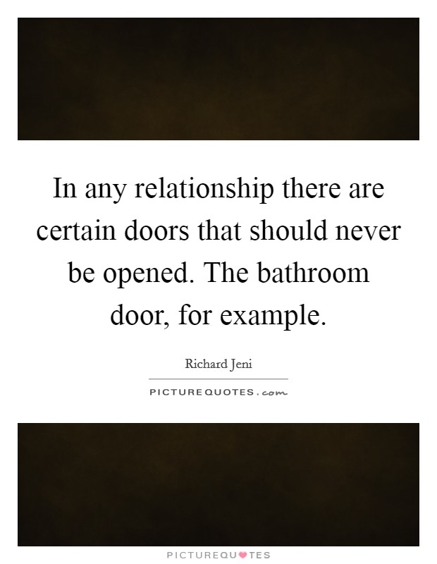In any relationship there are certain doors that should never be opened. The bathroom door, for example Picture Quote #1