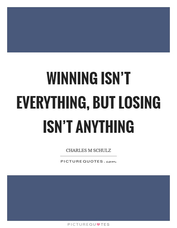 Winning isn't everything, but losing isn't anything Picture Quote #1