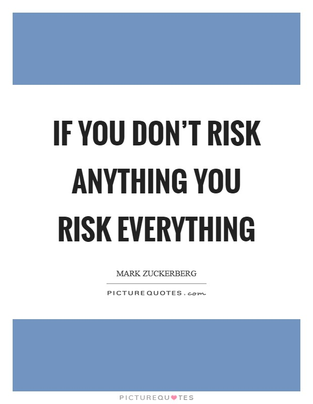 If you don't risk anything you risk everything Picture Quote #1