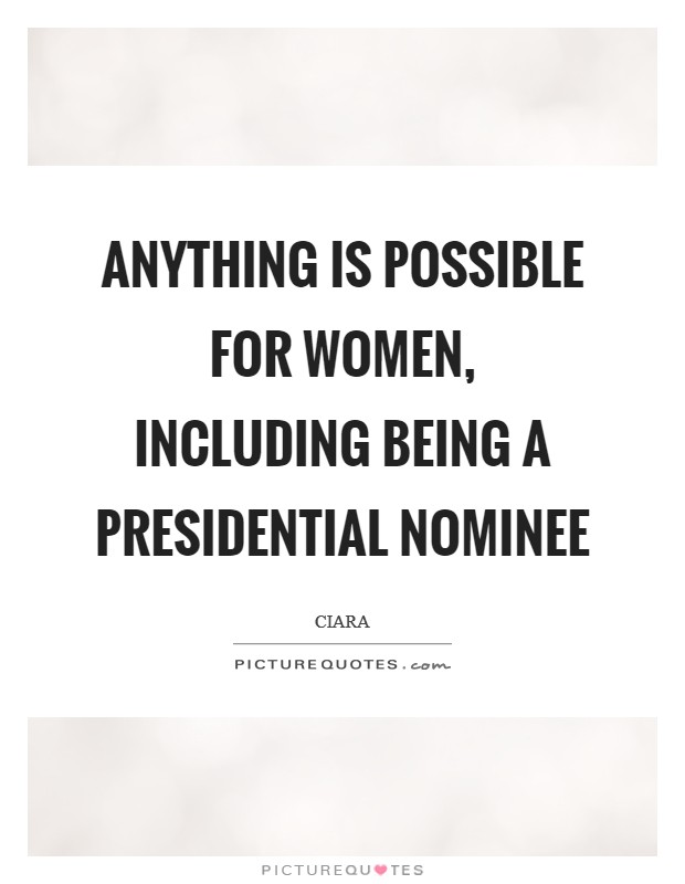 Anything is possible for women, including being a presidential nominee Picture Quote #1