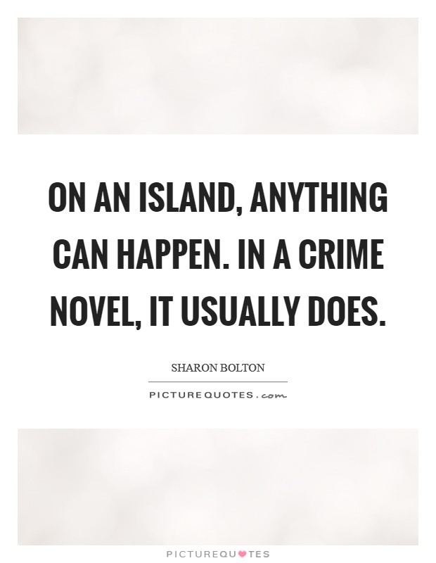 On an island, anything can happen. In a crime novel, it usually does Picture Quote #1