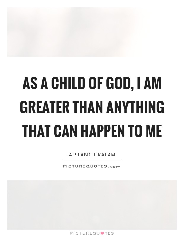 As a child of God, I am greater than anything that can happen to me Picture Quote #1