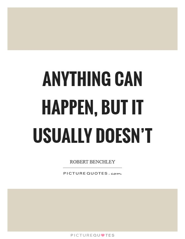 Anything can happen, but it usually doesn't Picture Quote #1