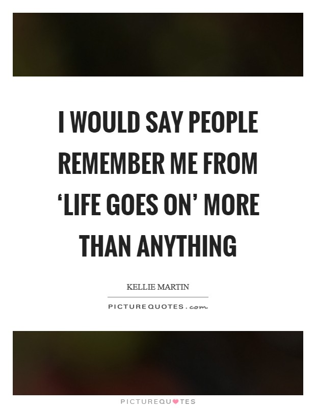 I would say people remember me from 'Life Goes On' more than anything Picture Quote #1