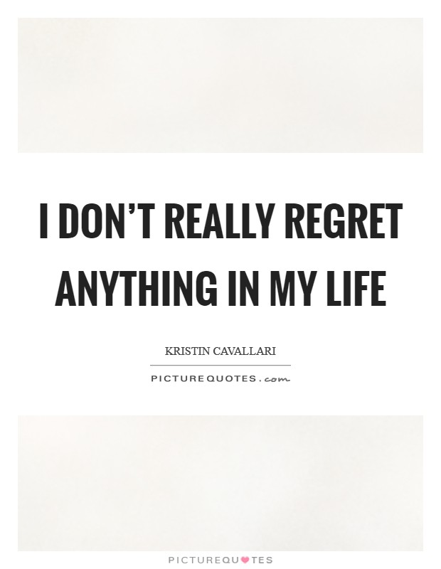 I don't really regret anything in my life Picture Quote #1