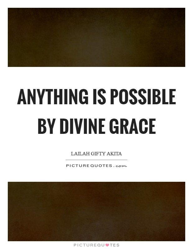 Anything is possible by divine grace Picture Quote #1