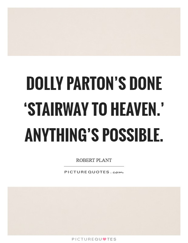 Dolly Parton's done 'Stairway to Heaven.' Anything's possible Picture Quote #1