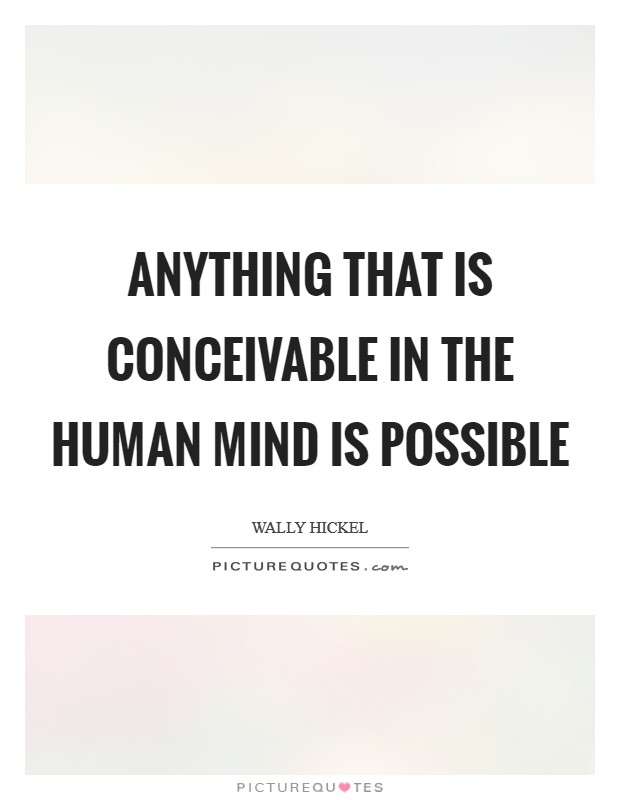 Anything that is conceivable in the human mind is possible Picture Quote #1