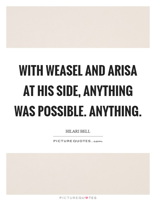 With Weasel and Arisa at his side, anything was possible. Anything Picture Quote #1