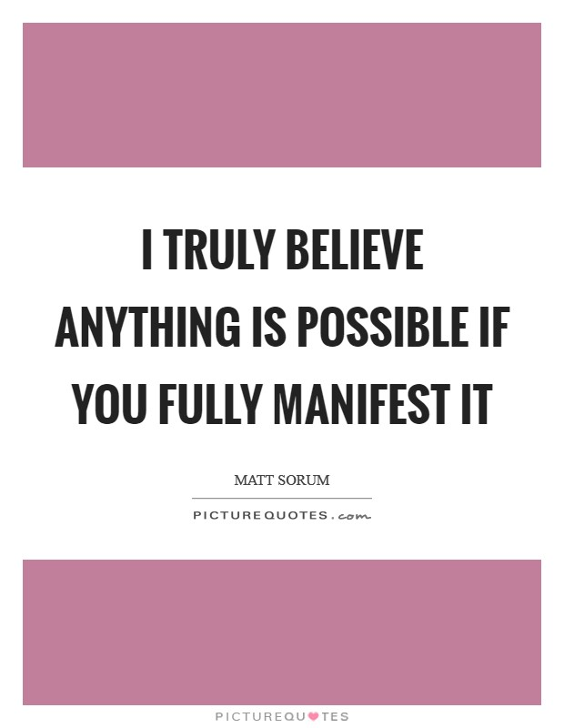I truly believe anything is possible if you fully manifest it Picture Quote #1