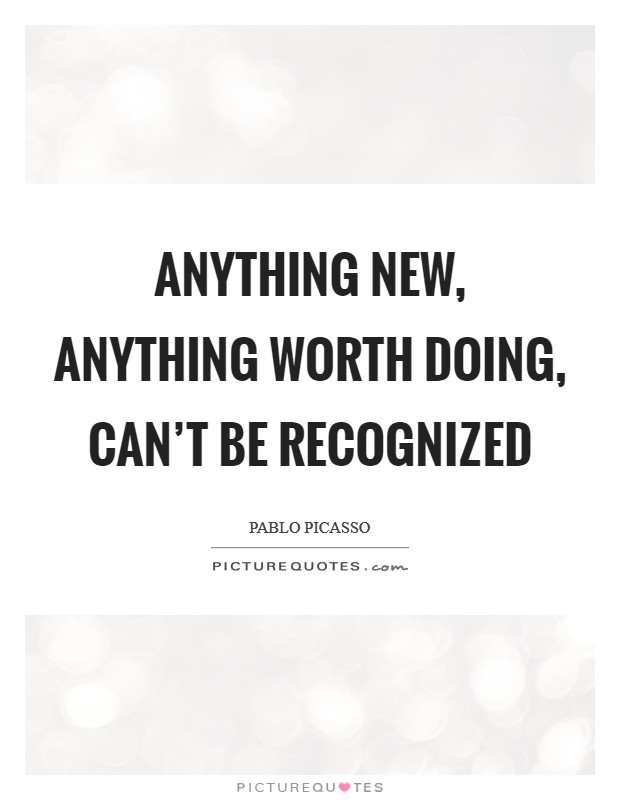 Anything new, anything worth doing, can't be recognized Picture Quote #1