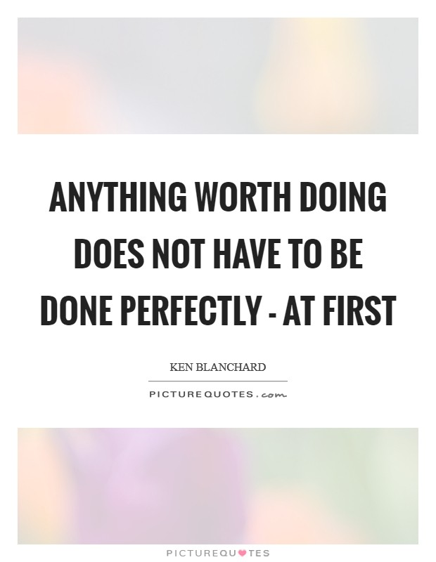 Anything worth doing does not have to be done perfectly - at first Picture Quote #1