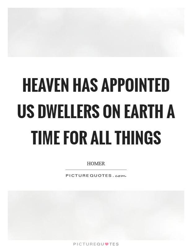 Heaven has appointed us dwellers on earth a time for all things Picture Quote #1