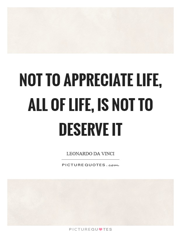 Not to appreciate life, all of life, is not to deserve it Picture Quote #1