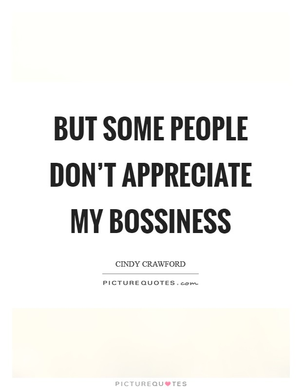 But some people don't appreciate my bossiness Picture Quote #1