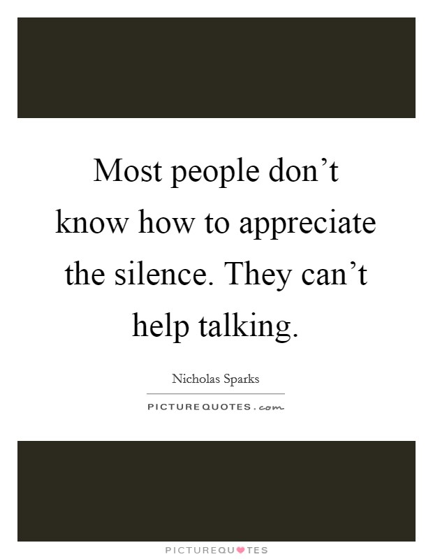Most people don't know how to appreciate the silence. They can't help talking Picture Quote #1